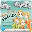 Pretend Friends: A story about schizophrenia and other illnesses that can cause hallucinations