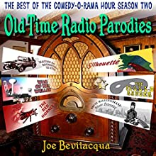 Old-Time Radio Parodies: The Best of the Comedy-O-Rama Hour, Season Two Radio/TV Program by Joe Bevilacqua, William Melillo, Robert J. Cirasa Narrated by Joe Bevilacqua, Rick Ramos, Alison Nead, Cathi Tully, William Melillo, Jay Snyder, Peter Cummings, Thomas Babakowski, Peter Nevargic, James Cronin