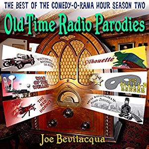 Old-Time Radio Parodies: The Best of the Comedy-O-Rama Hour, Season Two | [Joe Bevilacqua, William Melillo, Robert J. Cirasa]