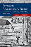 "Kieko Matteson, ""Forests in Revolutionary France: Conservation, Community, and Conflict, 1669-1848"" (Cambridge UP, 2015)"