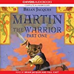 Martin the Warrior: Book One: The Prisoner and the Tyrant (       UNABRIDGED) by Brian Jacques Narrated by Brian Jacques