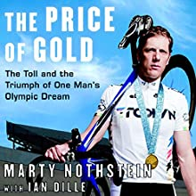 The Price of Gold: The Toll and Triumph of One Man's Olympic Dream (       UNABRIDGED) by Marty Nothstein Narrated by Fleet Cooper