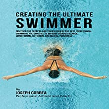 Creating the Ultimate Swimmer: Discover the Secrets and Tricks Used by the Best Professional Swimmers and Coaches to Improve Your Resistance, Conditioning, Nutrition, and Mental Toughness (       UNABRIDGED) by Joseph Correa Narrated by Andrea Erickson