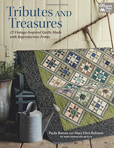Tributes and Treasures: 12 Vintage-Inspired Quilts Made with Reproduction Prints (That Patchwork Place)