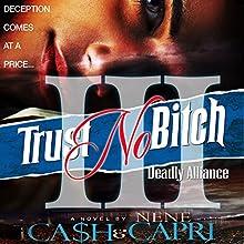 Trust No Bitch 3: Deadly Alliance Audiobook by  Ca$h, NeNe Capri Narrated by Larry Herron
