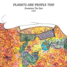 Planets Are People Too: Starring the Sun Audiobook by G. McGill Narrated by G. McGill