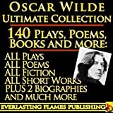 img - for OSCAR WILDE COMPLETE WORKS ULTIMATE COLLECTION 140+ Works ALL plays, poems, poetry, books, stories, fairy tales and 2 BIOGRAPHIES book / textbook / text book