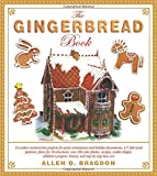 The Gingerbread Book: 54 Cookie-Construction Projects for Party Centerpieces and Holiday Decorations, 117 Full-Sized Patterns, Plans for 18 ... Projects, History, and Step-by-Step How-To s