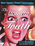 img - for by Kristin Beck (Author), Isadora Alman (Foreword)The Moment of Truth : Women's Funniest Romantic Catastrophes (Live Girls Series) (Paperback) book / textbook / text book