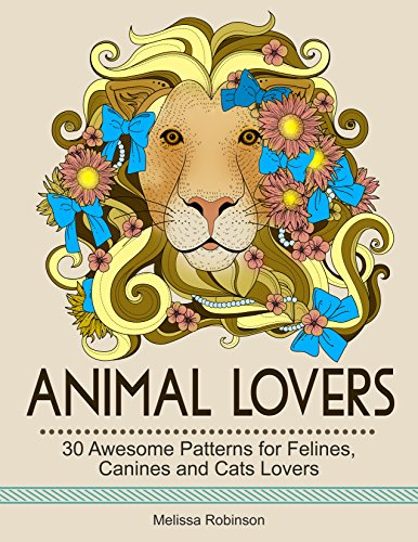 Melissa Robinson - Animal Lovers: 30 Awesome Patterns for Felines, Canines and Cats Lovers. (animal lover, cats, for animal lovers)