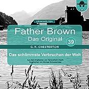 Das schlimmste Verbrechen der Welt (Father Brown - Das Original 39) | Gilbert Keith Chesterton