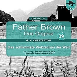 Das schlimmste Verbrechen der Welt (Father Brown - Das Original 39) Hörbuch