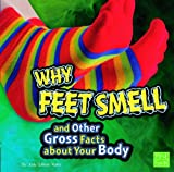 img - for Why Feet Smell and Other Gross Facts about Your Body (First Facts) book / textbook / text book