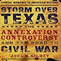 Storm Over Texas: The Annexation Controversy and the Road to Civil War (       UNABRIDGED) by Joel H. Silbey Narrated by John H. Mayer