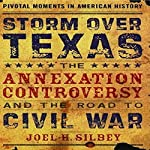 Storm Over Texas: The Annexation Controversy and the Road to Civil War | Joel H. Silbey