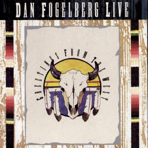 Dan Fogelberg - Dan Fogelberg Live: Greetings from the West - Zortam Music