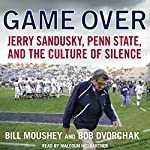 Game Over: Jerry Sandusky, Penn State, and the Culture of Silence | Bill Moushey,Robert Dvorchak