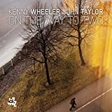 On the Way to Two - Kenny Wheeler and John Taylor