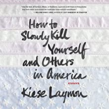 How to Slowly Kill Yourself and Others in America: Essays (       UNABRIDGED) by Kiese Laymon Narrated by Kevin Free