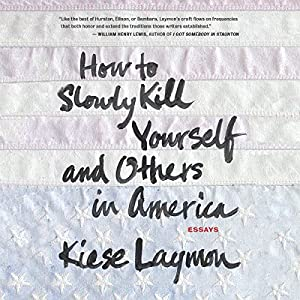 How to Slowly Kill Yourself and Others in America Audiobook
