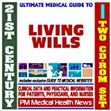 21st Century Ultimate Medical Guide to Living Wills and Advanced Directives - Authoritative Clinical Information for Physicians and Patients (Two CD-ROM Set)