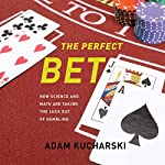 Perfect Bet: How Science and Math Are Taking the Luck out of Gambling | Adam Kucharski