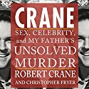 Crane: Sex, Celebrity, and My Father's Unsolved Murder (Screen Classics) (       UNABRIDGED) by Robert Crane, Christopher Fryer Narrated by Bobby Brill