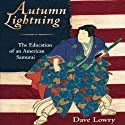 Autumn Lightning: The Education of an American Samurai Hörbuch von Dave Lowry Gesprochen von: Brian Nishii