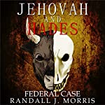 Jehovah and Hades: Federal Case, Book 3   Randall Morris