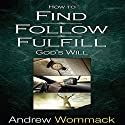 How to Find, Follow, Fulfill God's Will Audiobook by Andrew Wommack Narrated by Jeremy Werner