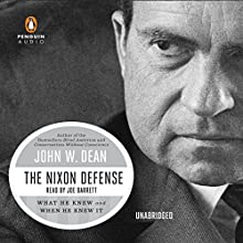The Nixon Defense: What He Knew and When He Knew It (       UNABRIDGED) by John W. Dean Narrated by Joe Barrett