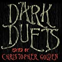 Dark Duets: All-New Tales of Horror and Dark Fantasy (       UNABRIDGED) by Christopher Golden Narrated by John Lee, Anne Flosnik, Hillary Huber, Robertson Dean
