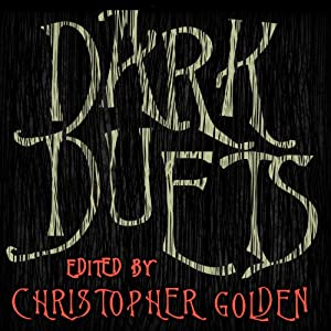 Dark Duets: All-New Tales of Horror and Dark Fantasy | [Christopher Golden]