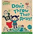 Don't Throw That Away! (Little Green Books)