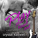 Play Your Heart Out: Sinful Serenade, Book 4 Audiobook by Crystal Kaswell Narrated by Tatiana Sokolov