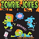Zombie Jokes for Kids (Hilarious Halloween Jokes): Halloween Jokes, Humor, Comedy, and Puns (Halloween Joke Books for Kids)