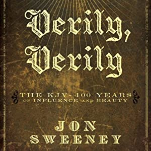 Verily, Verily: The KJV - 400 Years of Influence and Beauty | [Jon Sweeney]