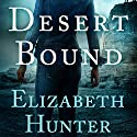 Desert Bound (       UNABRIDGED) by Elizabeth Hunter Narrated by Liisa Ivary
