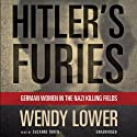 Hitler's Furies: German Women in the Nazi Killing Fields (       UNABRIDGED) by Wendy Lower Narrated by Suzanne Toren