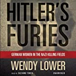 Hitler's Furies: German Women in the Nazi Killing Fields | Wendy Lower