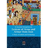 Lexicon of Arms and Armor from Iran: A Study of Symbols and Terminology ~ Manouchehr Moshtagh...