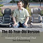 The 40-Year-Old Version: Humoirs of a Divorced Dad | Joel Schwartzberg