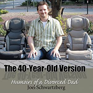 The 40-Year-Old Version: Humoirs of a Divorced Dad | [Joel Schwartzberg]
