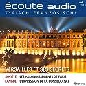 Écoute audio - Versailles et ses secrets. 6/2014: Französisch lernen Audio - Versailles (       ungekürzt) von  div. Gesprochen von:  div.