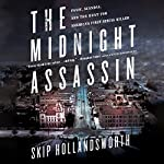 The Midnight Assassin: Panic, Scandal, and the Hunt for America's First Serial Killer | Skip Hollandsworth