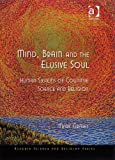 Mind, Brain and the Elusive Soul (Ashgate Science and Religion Series)