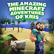The AMAZING Minecraft Adventures of Kris (       UNABRIDGED) by Innovate Media Narrated by Casey Raiha