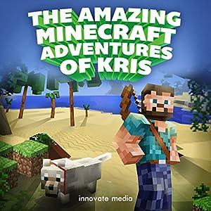 The AMAZING Minecraft Adventures of Kris Audiobook