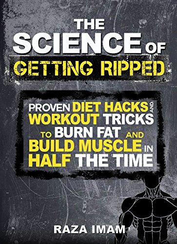 the-science-of-getting-ripped-proven-diet-hacks-and-workout-tricks-to-burn-fat-and-build-muscle-in-h