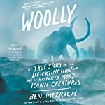 Woolly: The True Story of the Quest to Revive One of History's Most Iconic Extinct Creatures | Ben Mezrich